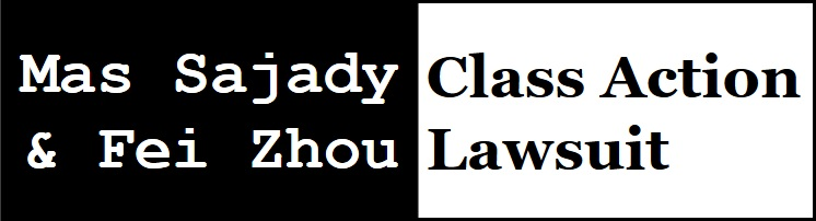 Mas Sajady &  Fei Zhou Class Action Lawsuit
