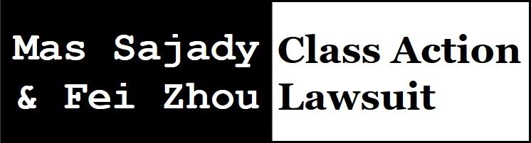 Mas Sajady &  Fei Zhou Class Action Lawsuit